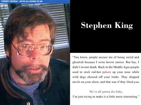 Stephen King 2 stephen king we re all gonna die i am just trying to make it more interesting show don t tell