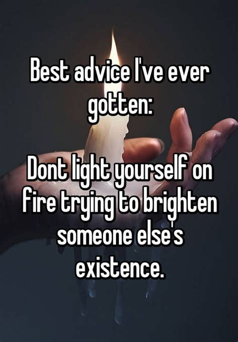 advice not given a guide to getting yourself books quot best advice i ve gotten dont light yourself on