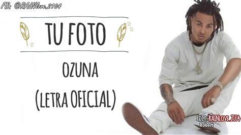 imagenes ozuna tengo tu foto tu foto ozuna letra oficial ᴴᴰ youtube