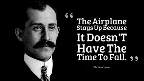 the wright brothers quotes the airplane stays up because it doesn t the time to