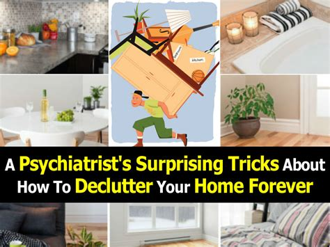 a psychiatrist s surprising tricks about how to declutter