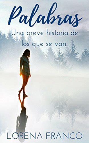 palabras una breve historia palabras una breve historia de los que se van spanish edition lorena franco 9781533429995