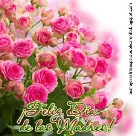 imagenes de rosas feliz dia delas madres las mejores frases para publicar en fb frases d 237 a de la
