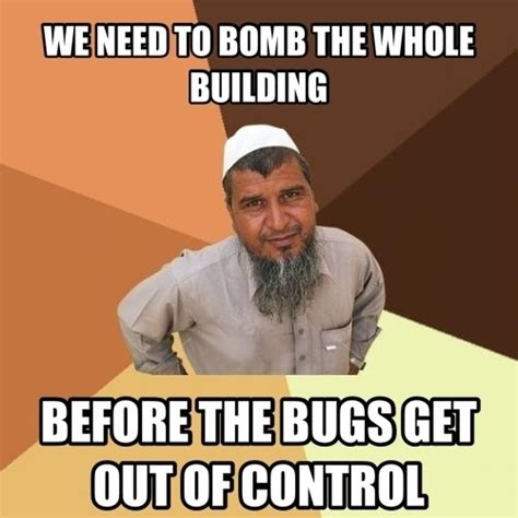 Exterminator Meme - as a muslim i totally felt like this guy when i was on the