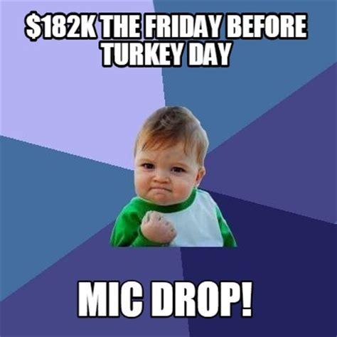 Drop It Meme - meme creator 182k the friday before turkey day mic drop