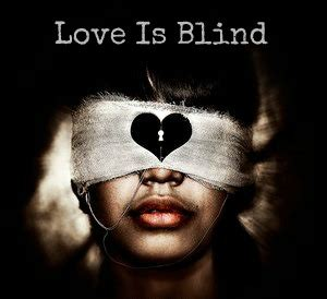 images of love is blind a story about how love is blind i luv quotes
