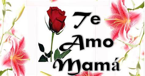 imagenes te amo mama te amo mama imagui