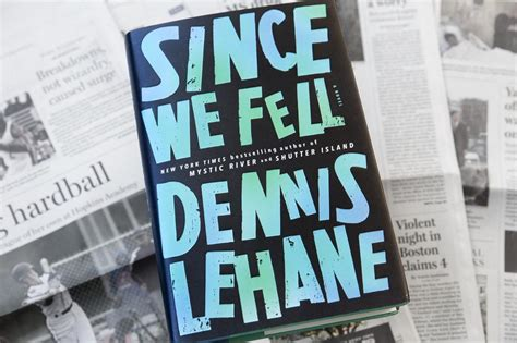 since we fell in since we fell novelist dennis lehane probes emotional and physical stakes here now