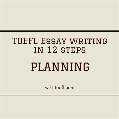 Essay Writing Wiki by Toefl Ibt Essay Writing In Twelve Steps Planning The Essay