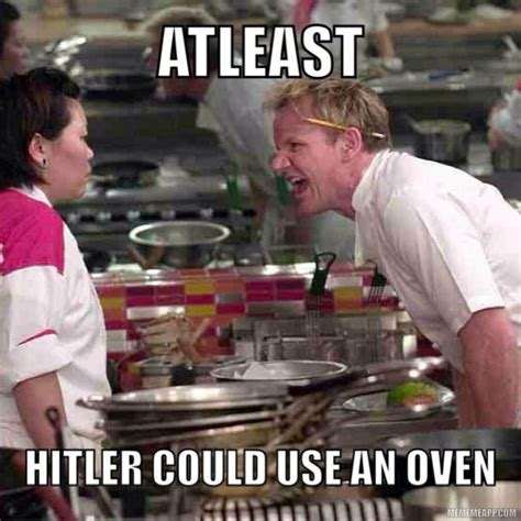 Chef Ramsy Meme - hitler joke gordon ramsay know your meme