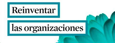 reinventar las organizaciones 8416601054 reinventar las organizaciones conferencia enrique de mora