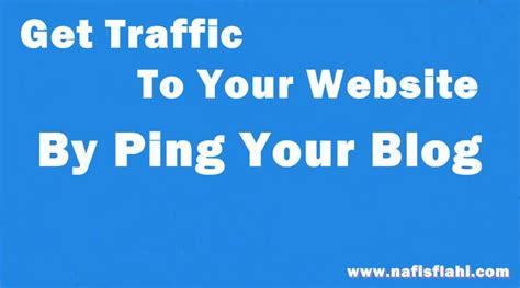 7 Tips On Getting Traffic To Your by Get Traffic To Your By Ping Your Free