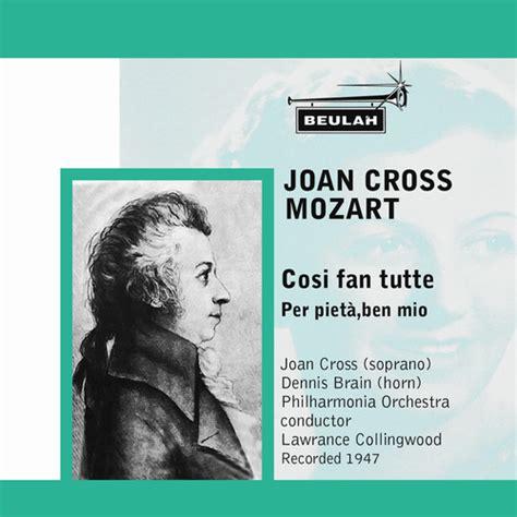 cosi fan tutte arias mozart cosi fan tutte joan cross classical