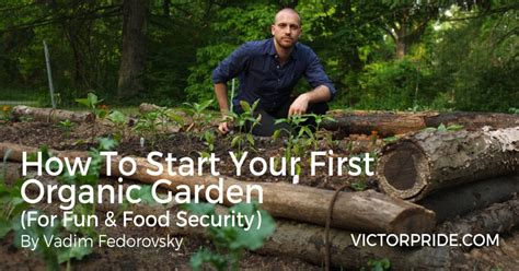 how to start an organic garden in your backyard how to start your first organic garden for fun food security