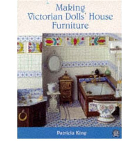 making dolls house furniture making victorian dolls house furniture patricia king 9780946819560