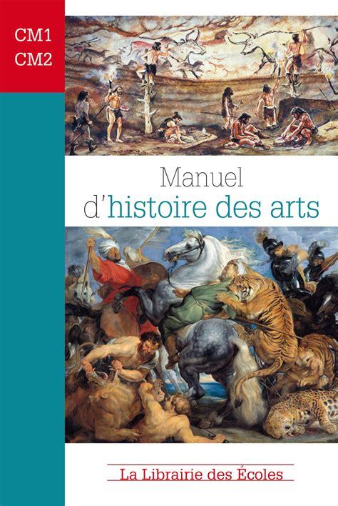 manuel d histoire des arts cm1 cm2 la librairie des ecoles