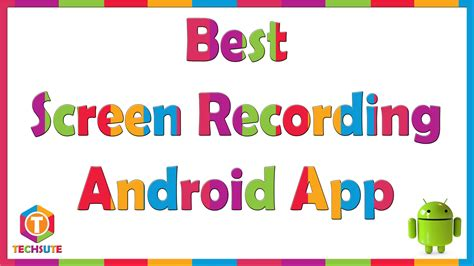 best screen recorder for android free hd best screen recording android app techsute