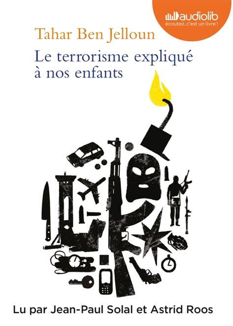 Livre Audio Le Terrorisme Expliqu 233 224 Nos Enfants De Tahar