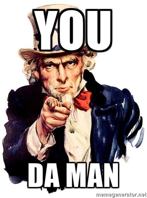 You Re The Man Meme - you da man uncle sam point meme generator