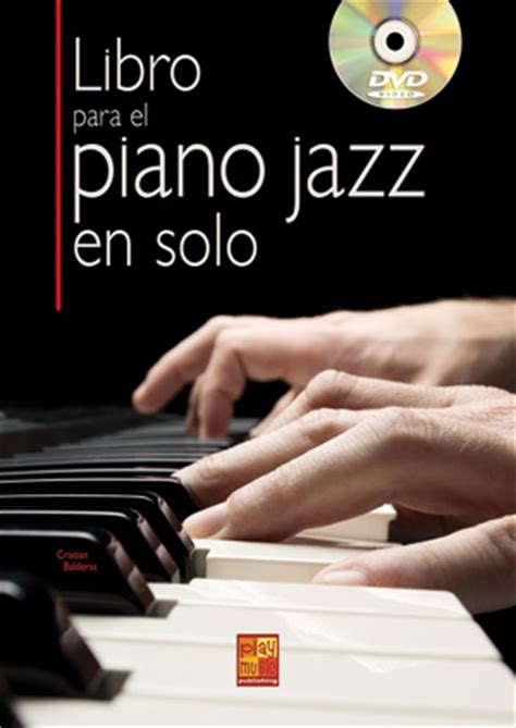 libro jazz libro para el piano jazz en solo piano teclados m 233 todos tocar el jazz cristian balderas