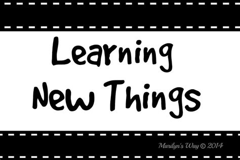 learning new things used to be exciting marilyn s way learning new things used to be exciting marilyn s way