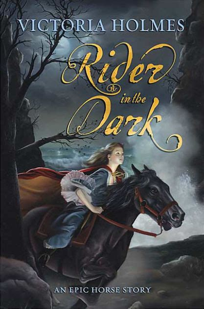 libro the horse the epic rider in the dark an epic horse story by victoria holmes hardcover barnes noble 174