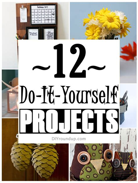 do it yourself projects 12 do it yourself projects