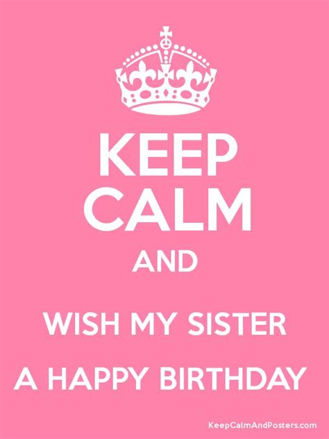 happy birthday images for my sister keep calm and wish my sister a happy birthday happy