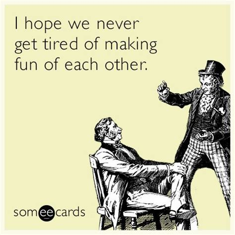 Memes To Make Fun Of Friends - 2701 best jokes ecards images on pinterest too funny