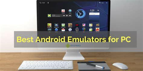 best emulators 5 best android emulators for pc