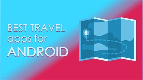 best travel apps for android best android travel apps for free
