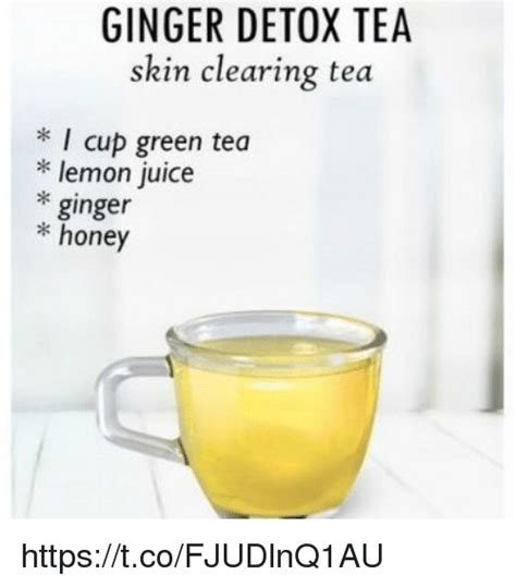 Green Tea Meme - ginger detox tea skin clearing tea i cup green tea lemon