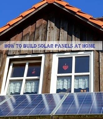 how do you make solar panels at home solar power how to build solar panels at home
