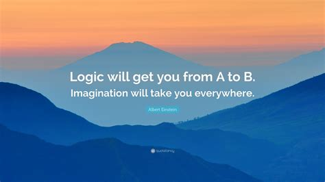 Quote About Quote Quot Logic Will Get You From A To B - albert einstein quote logic will get you from a to b