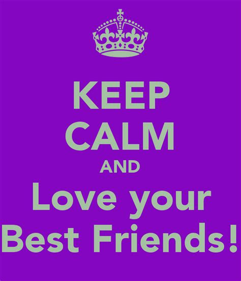 imagenes de keep calm and love your friends keep calm and love your best friends poster julia