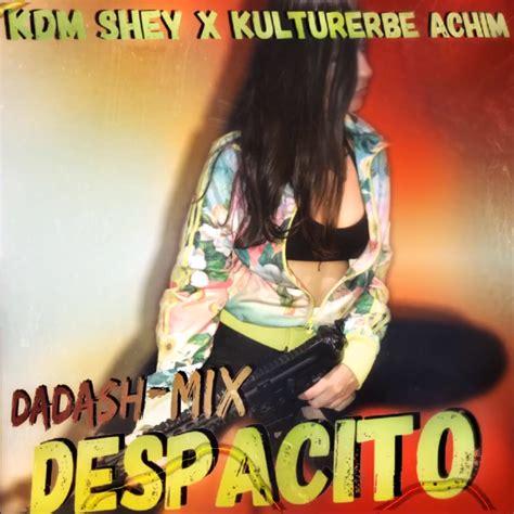 despacito mix kdm shey kulturerbe achim despacito dadash mix