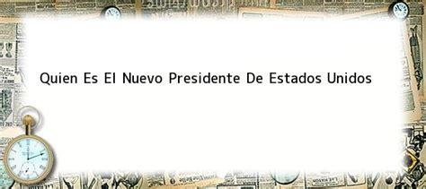 quien sera el nuevo presidente en estados unidos quien es el nuevo presidente de estados unidos 191 cu 225 ndo se