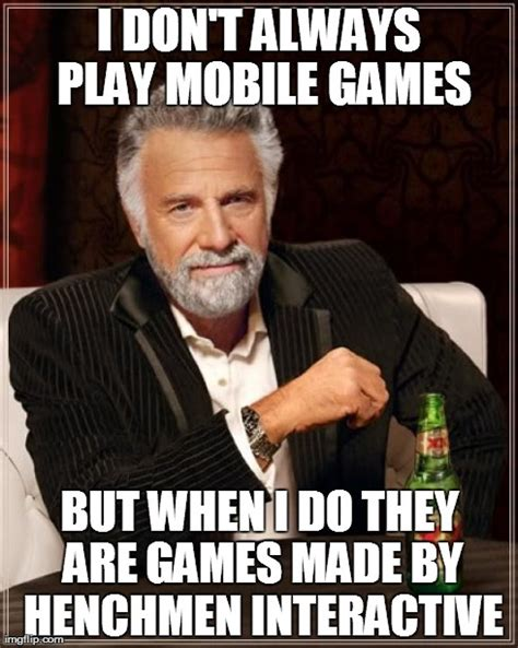 Mobile Memes - the most interesting man in the world meme imgflip
