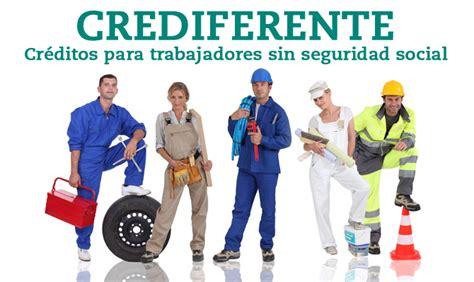seguridad socialtrabajadores crediferente cr 233 ditos para trabajadores sin seguridad