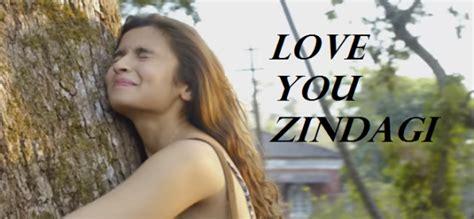 images of love u zindagi love you zindagi lyrics dear zindagi
