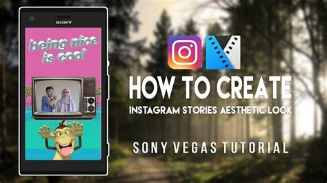 cara membuat video instagram keren cara membuat instagram stories kamu keren vegas pro