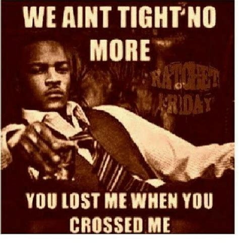 You Lost Me Meme - we aint tightno more you lost me when you crossed me