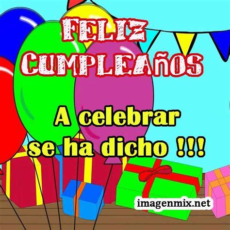 imagenes bonitas de cumpleanos grandes feliz cumplea 241 os todo imagenes gifs frases felicitaciones