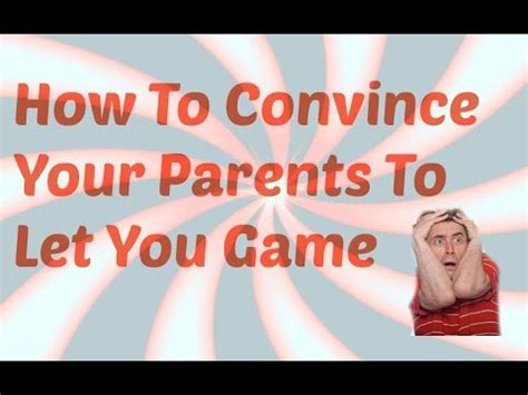 how to convince your parents to let you