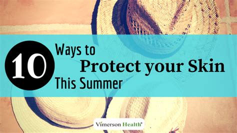 7 Ways To Protect Your Skin This Summer by Getting To Arthritis Vimerson Health