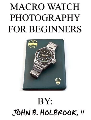 luxury watches a beginners comprehensive guide books macro photography for beginners luxury tyme the