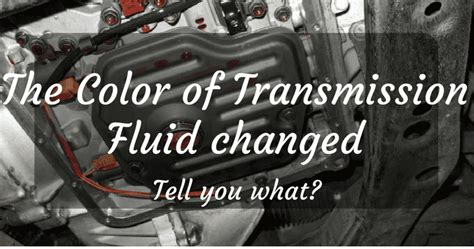 what color is transmission fluid what the color of transmission fluid tells about your car