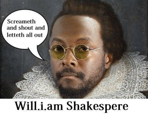Scream And Shout Meme - screameth and shout and letteth all out william shakespere