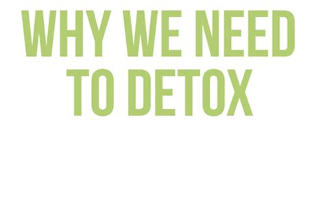 I Want To Detox My From by Why We Need To Detox My Organic