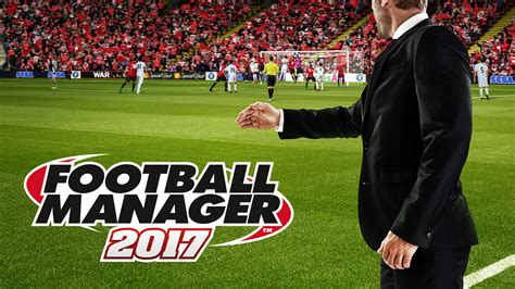 best football manager football manager 2017 review